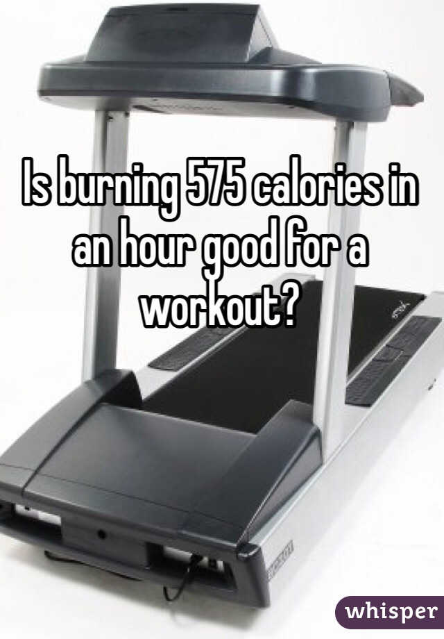 Is burning 575 calories in an hour good for a workout?