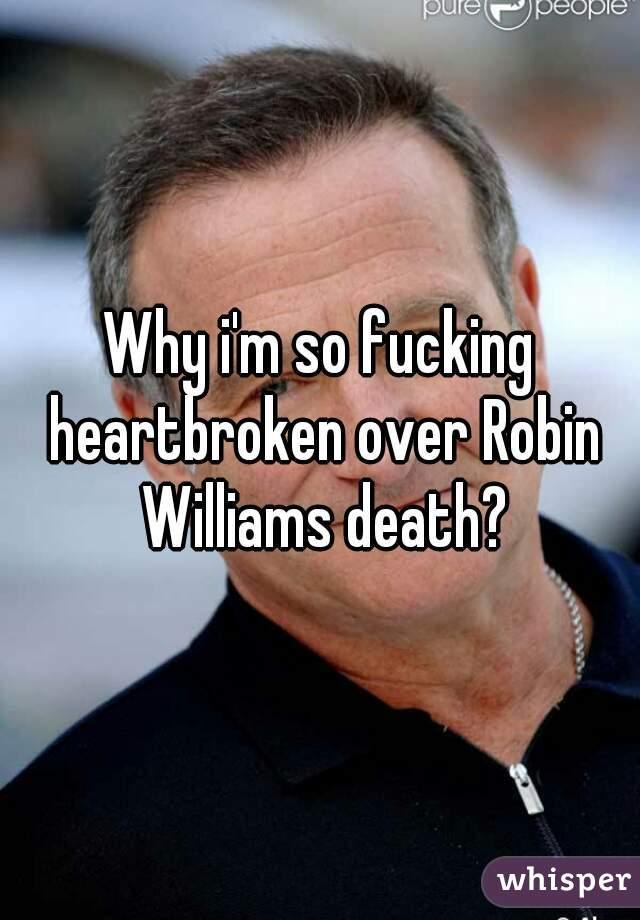 Why i'm so fucking heartbroken over Robin Williams death?