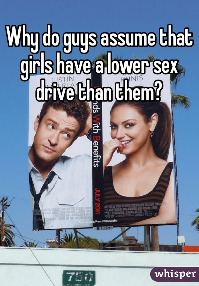 Why do guys assume that girls have a lower sex drive than them?