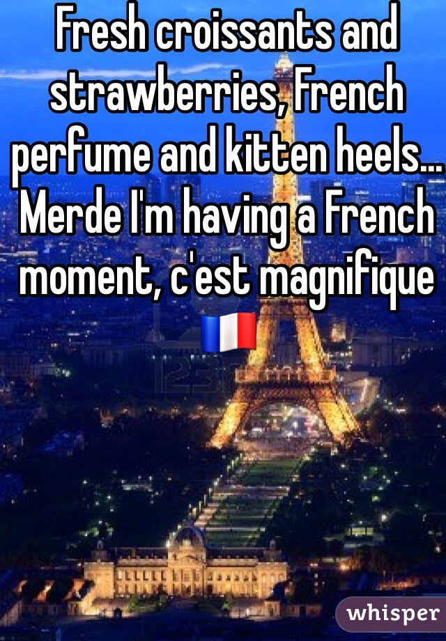 Fresh croissants and strawberries, French perfume and kitten heels... Merde I'm having a French moment, c'est magnifique 🇫🇷