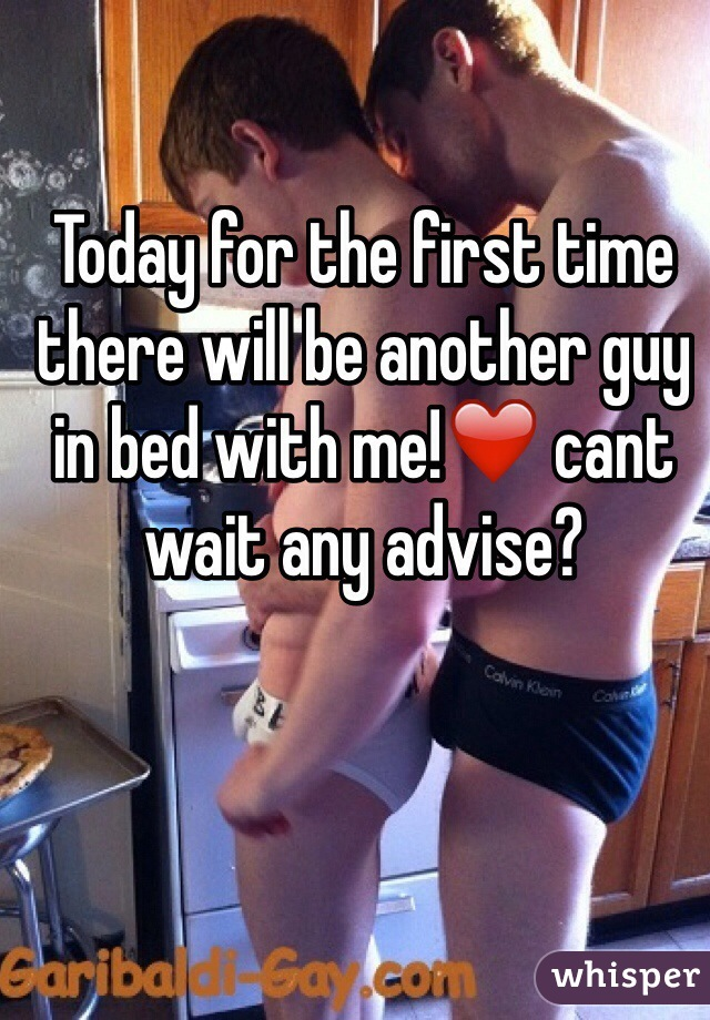 Today for the first time there will be another guy in bed with me!❤️ cant wait any advise?