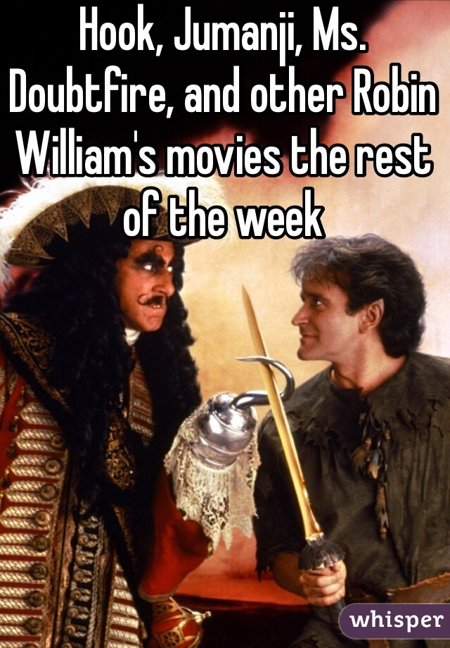 Hook, Jumanji, Ms. Doubtfire, and other Robin William's movies the rest of the week