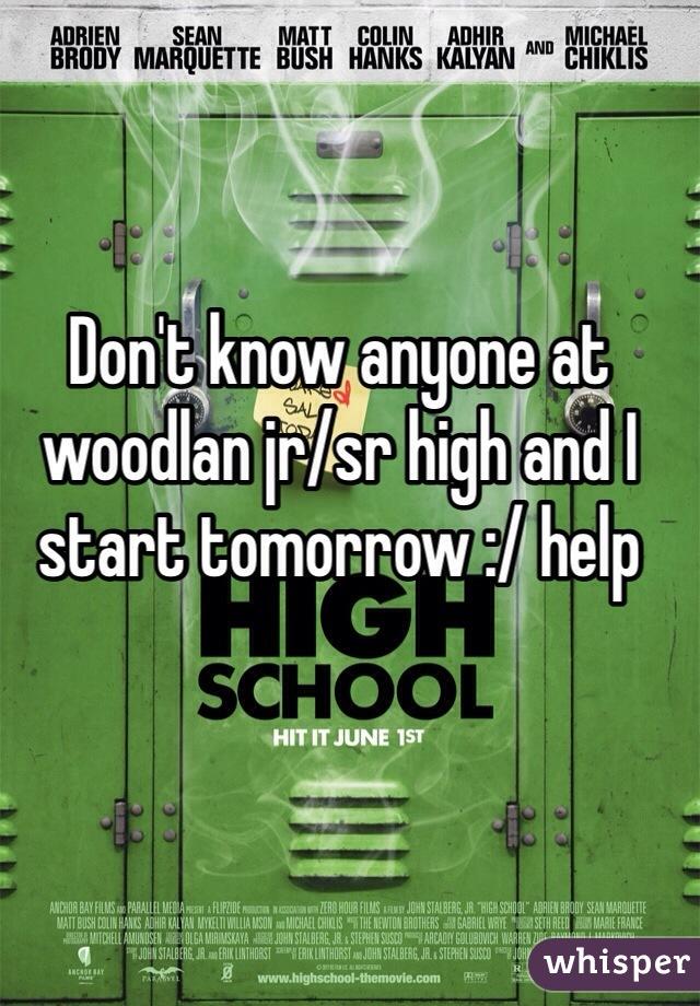 Don't know anyone at woodlan jr/sr high and I start tomorrow :/ help