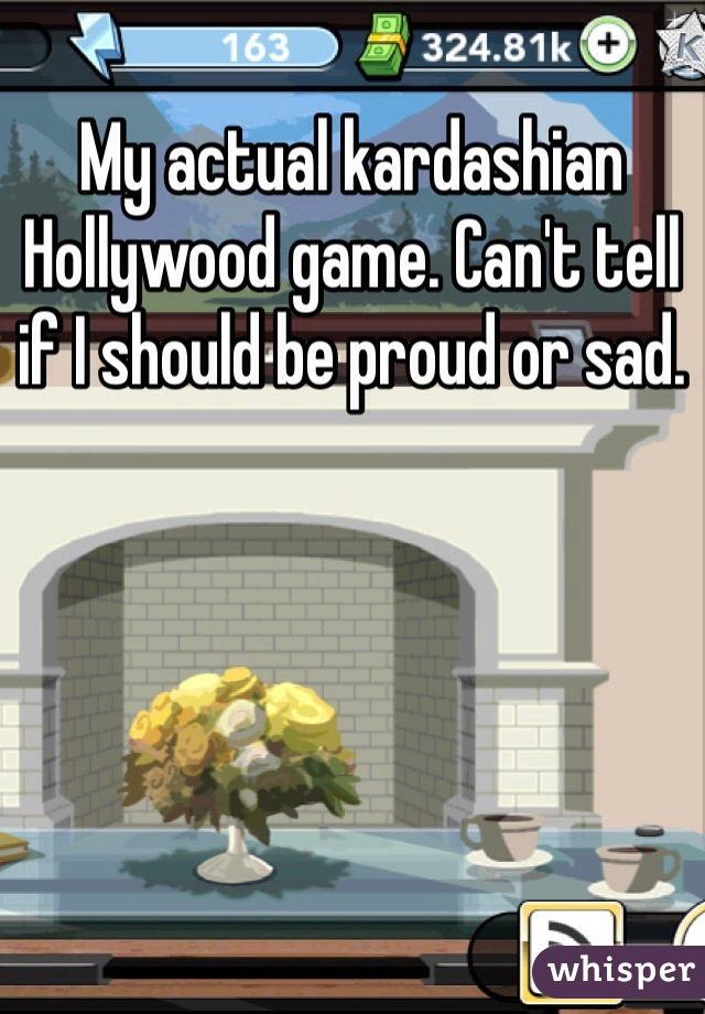 My actual kardashian Hollywood game. Can't tell if I should be proud or sad.