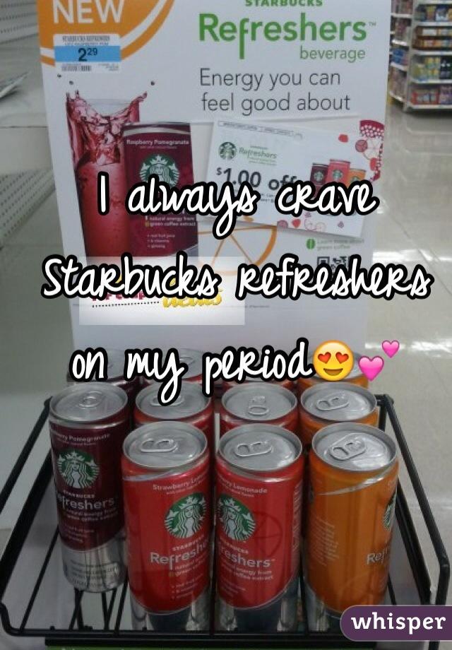 I always crave Starbucks refreshers on my period😍💕