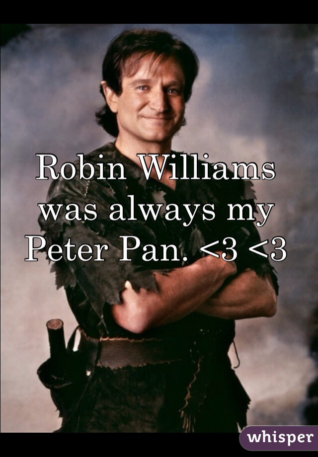 Robin Williams was always my Peter Pan. <3 <3