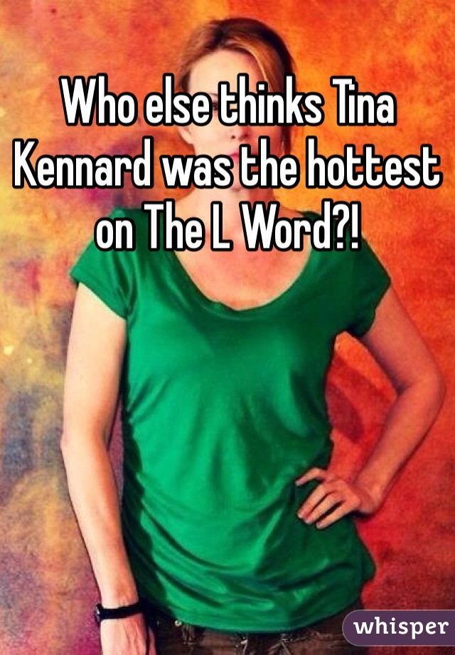 Who else thinks Tina Kennard was the hottest on The L Word?!