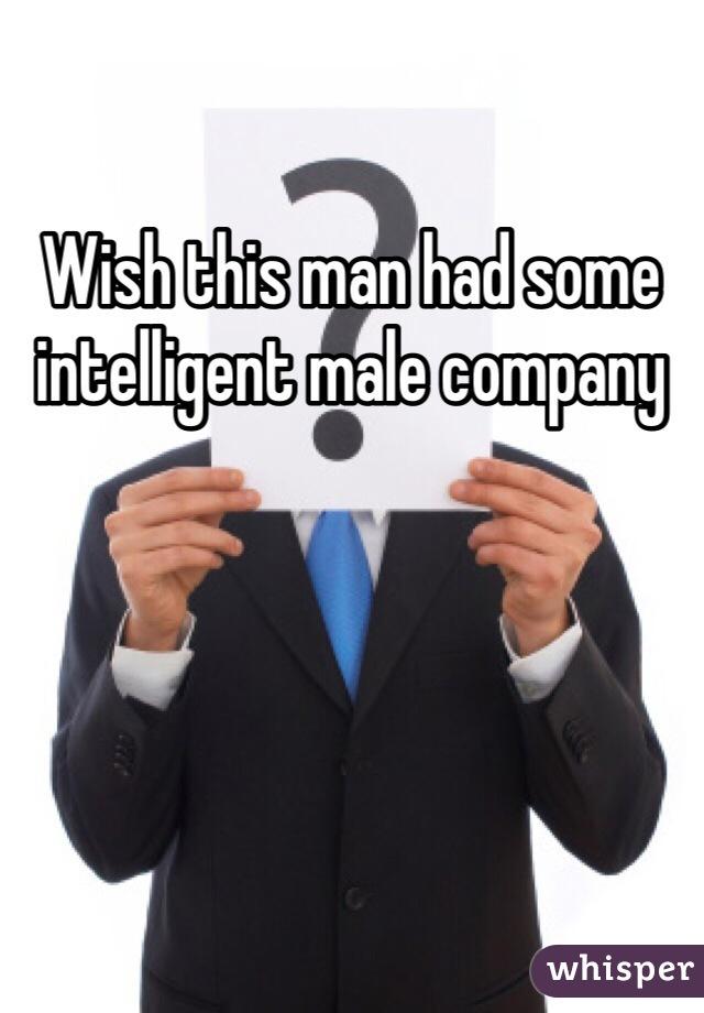 Wish this man had some intelligent male company