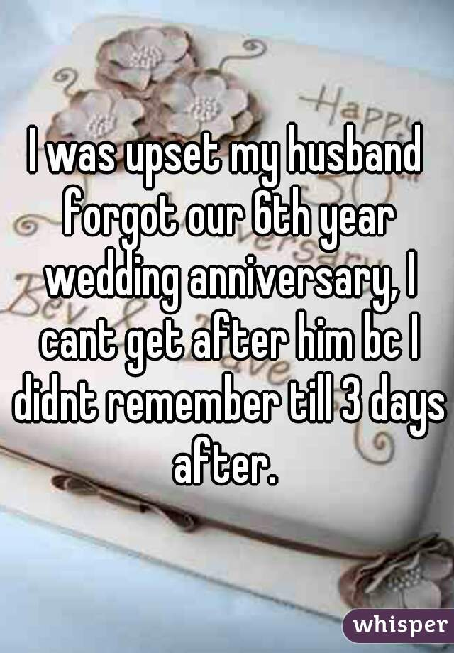 He forgot our wedding anniversary