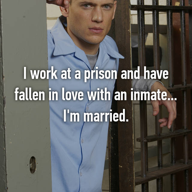 I work at a prison and have fallen in love with an inmate... I'm married.
