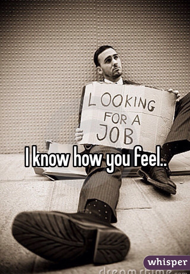 I know how you feel..