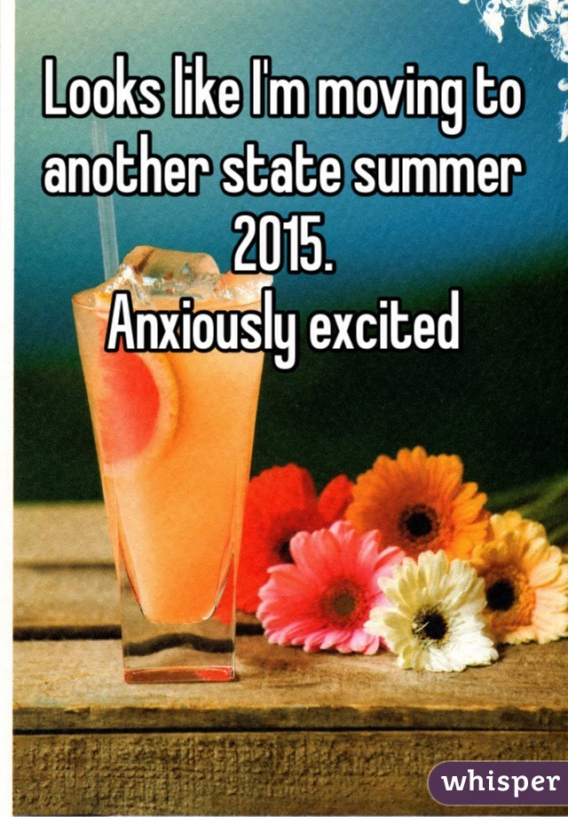 Looks like I'm moving to another state summer 2015.  Anxiously excited