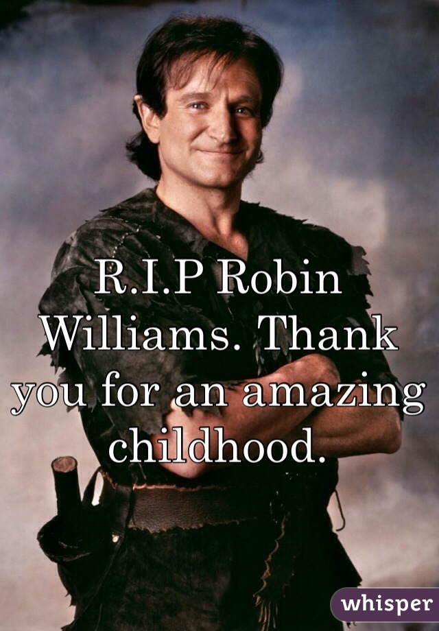 R.I.P Robin Williams. Thank you for an amazing childhood.