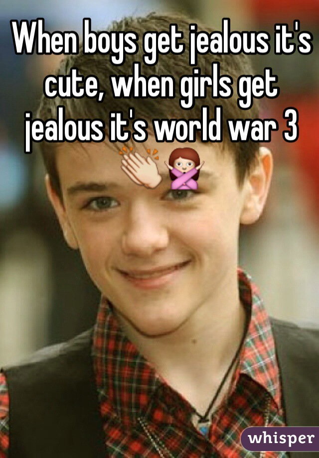 When boys get jealous it's cute, when girls get jealous it's world war 3👏🙅