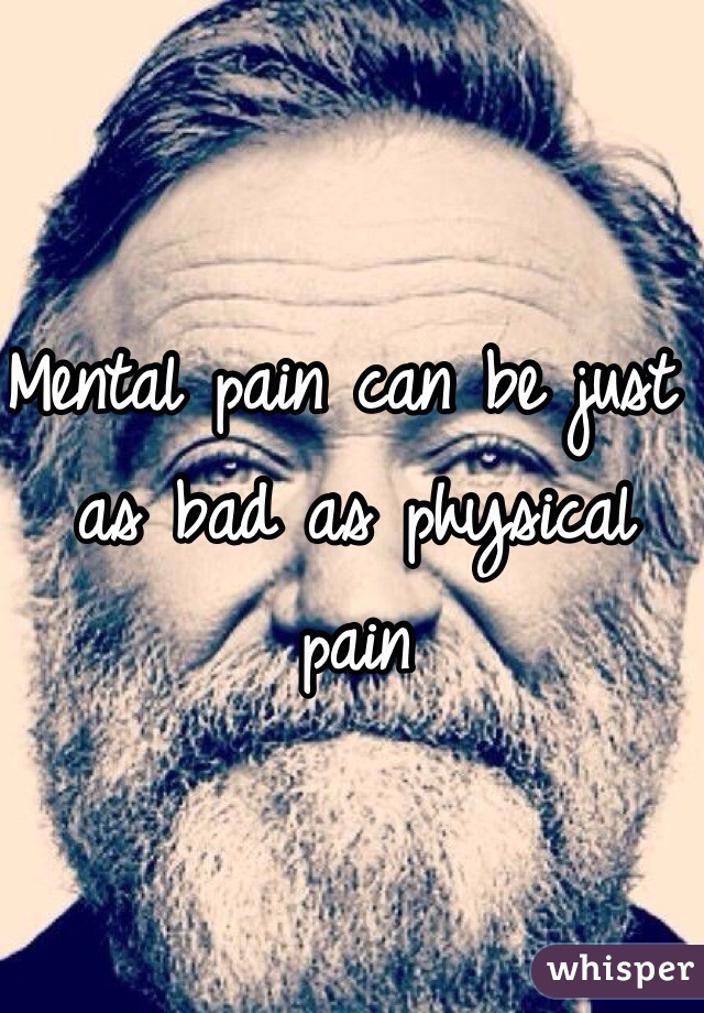 Mental pain can be just as bad as physical pain