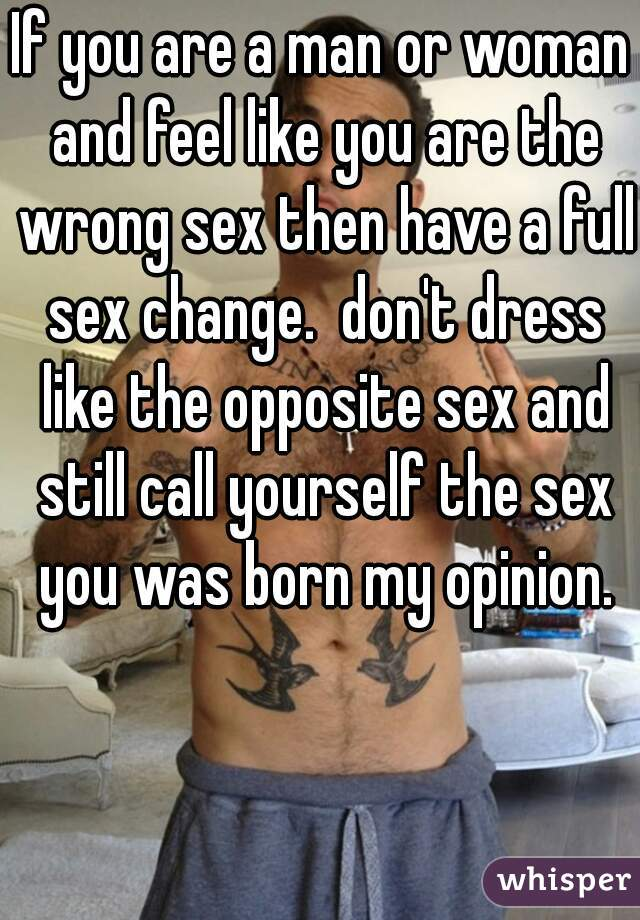050079a5f77652544188ac3d014bb95a205dd wm?v=3 if you are a man or woman and feel like you are the wrong sex then