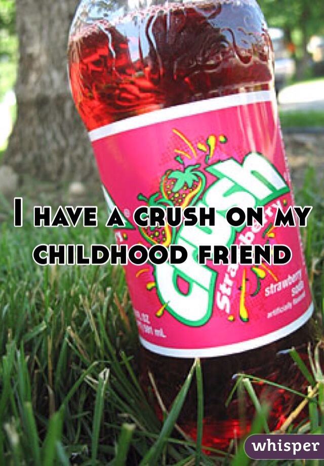 I have a crush on my childhood friend
