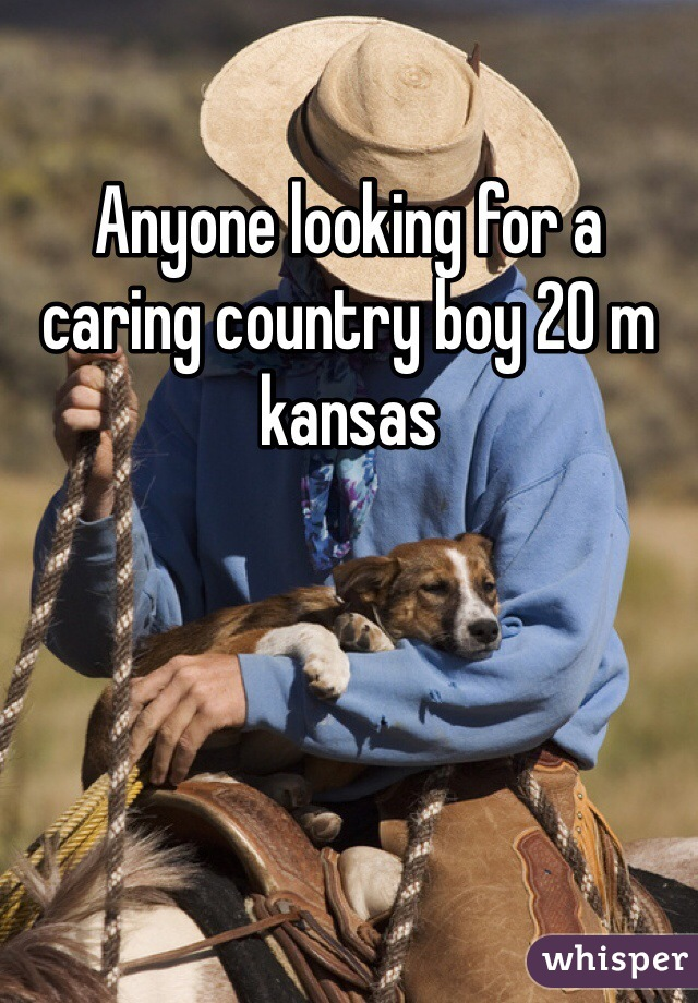 Anyone looking for a caring country boy 20 m kansas