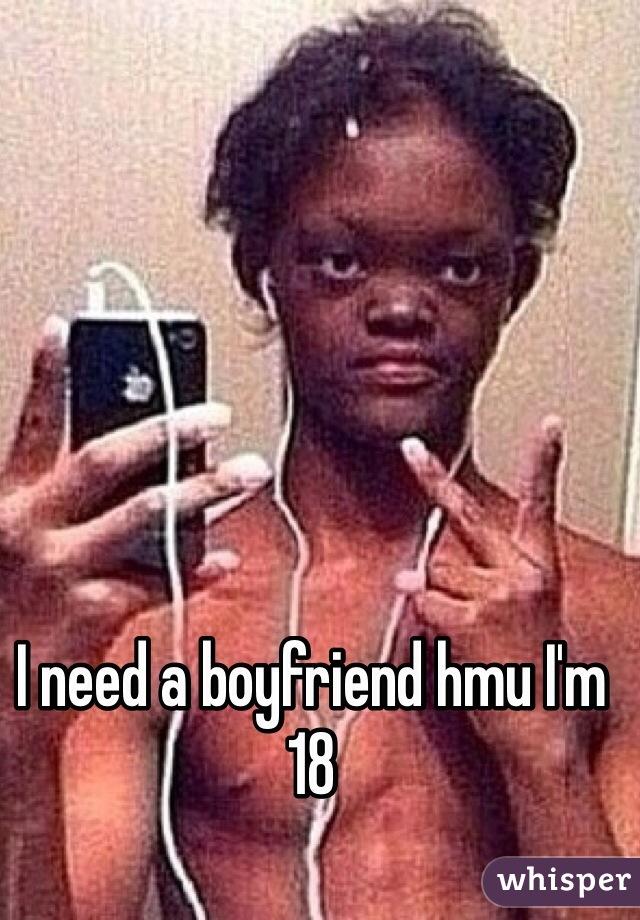 I need a boyfriend hmu I'm 18