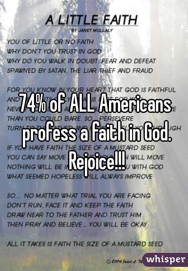 74% of ALL Americans profess a faith in God. Rejoice!!!