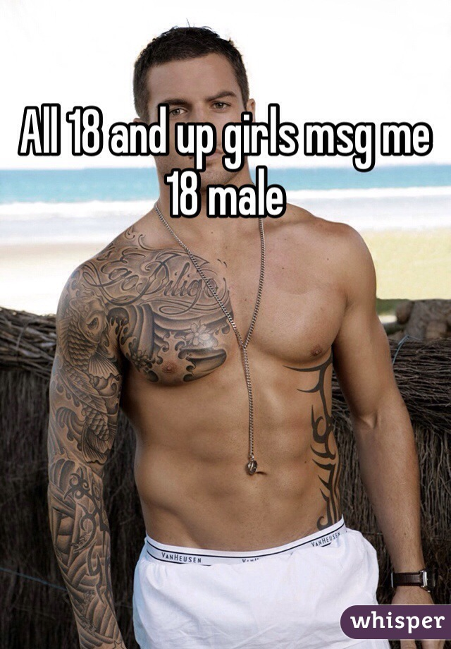 All 18 and up girls msg me  18 male