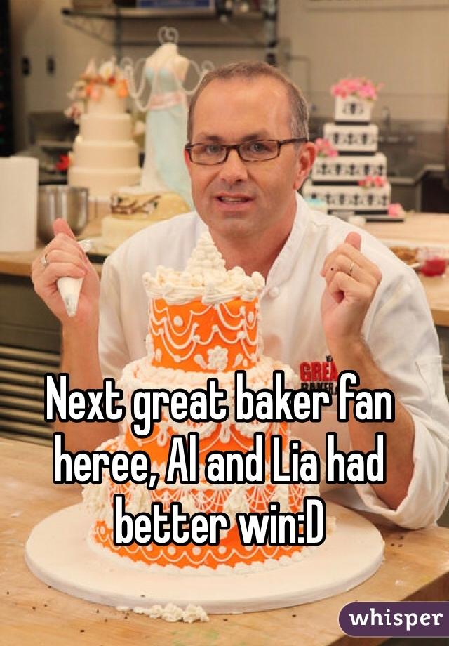 Next great baker fan heree, Al and Lia had better win:D