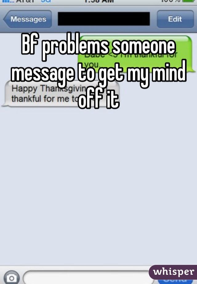 Bf problems someone message to get my mind off it