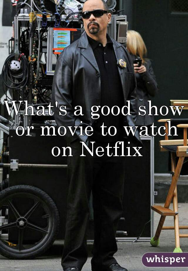 What's a good show or movie to watch on Netflix