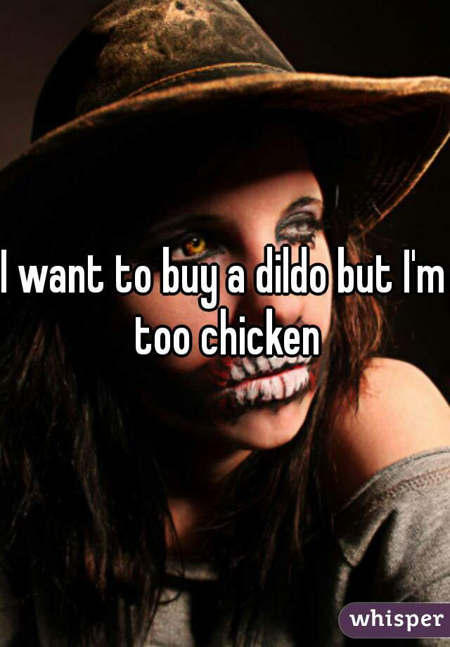 I want to buy a dildo but I'm too chicken