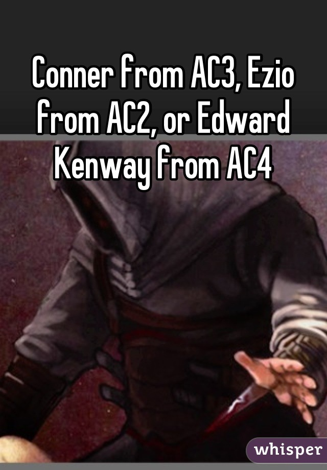 Conner from AC3, Ezio from AC2, or Edward Kenway from AC4