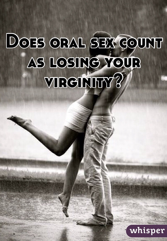 Does oral sex count as losing your virginity