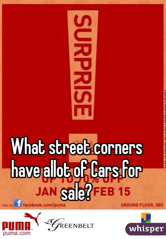 What street corners have allot of Cars for sale?