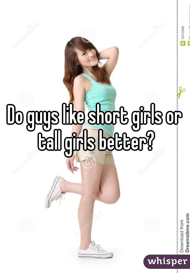 Do guys like short girls or tall girls better?
