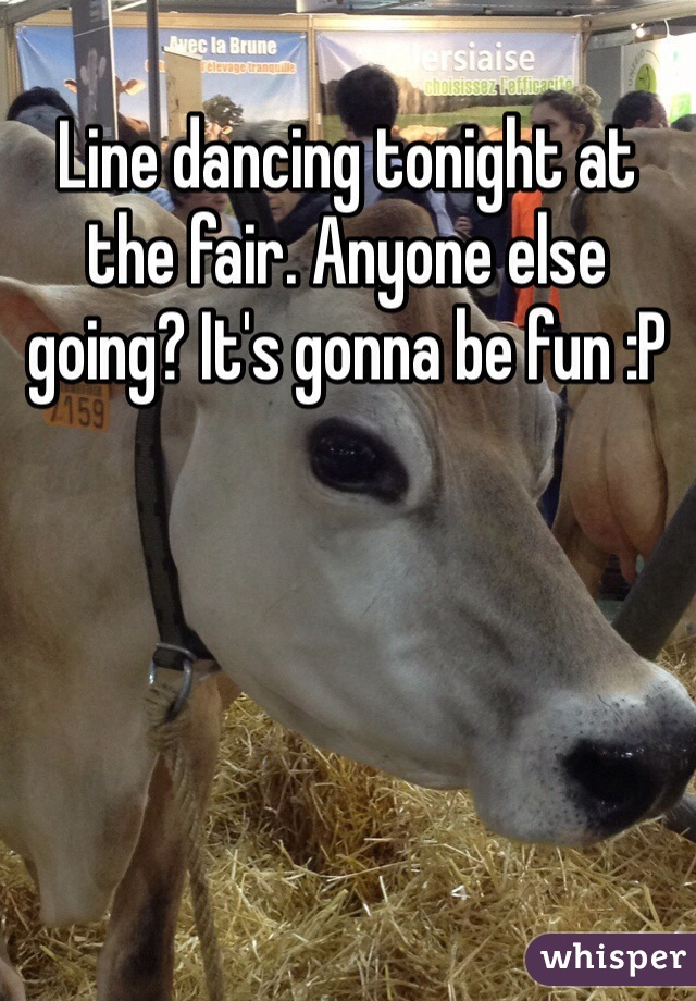 Line dancing tonight at the fair. Anyone else going? It's gonna be fun :P
