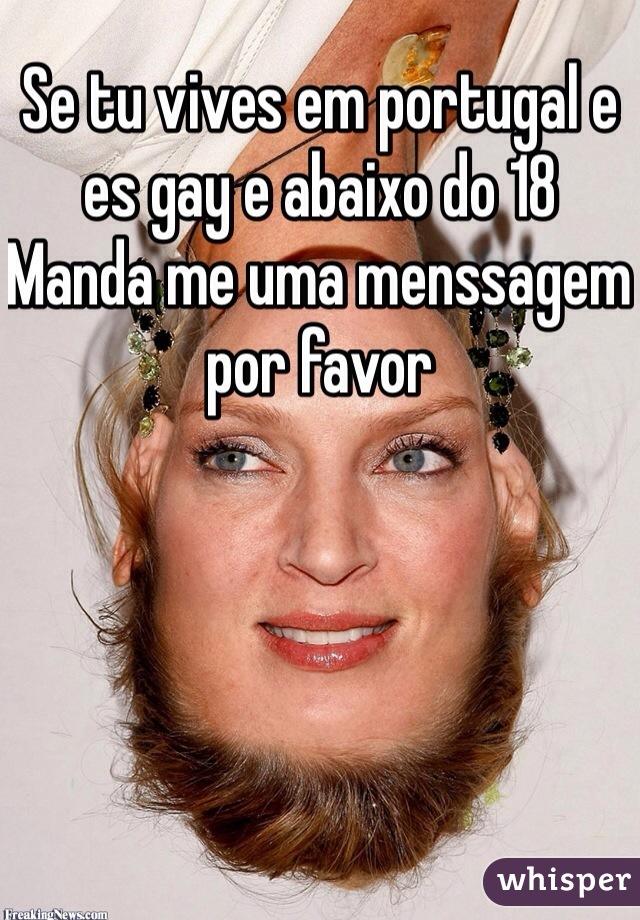 Se tu vives em portugal e es gay e abaixo do 18  Manda me uma menssagem por favor