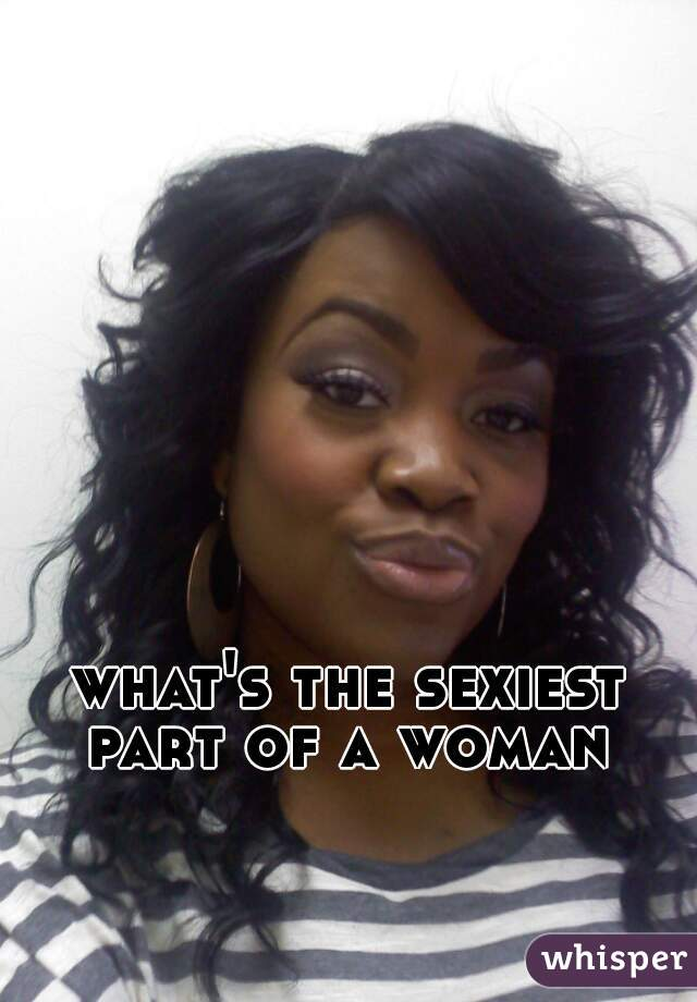 what's the sexiest part of a woman