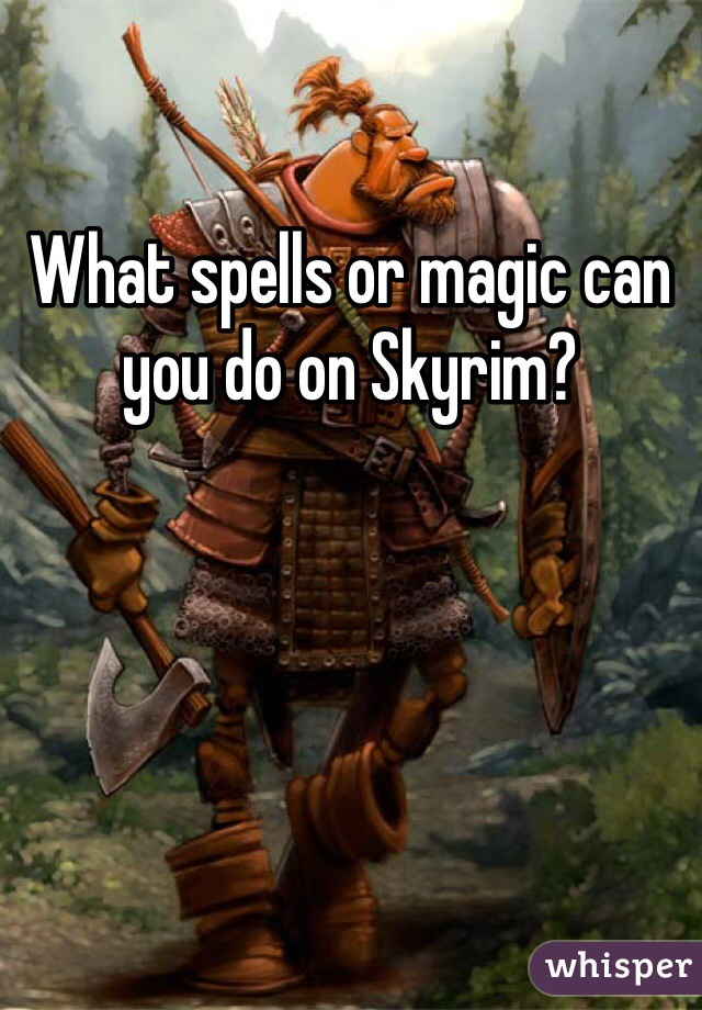 What spells or magic can you do on Skyrim?