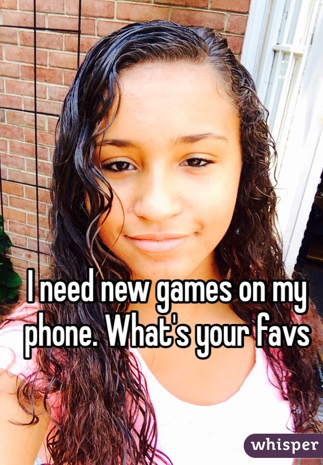 I need new games on my phone. What's your favs