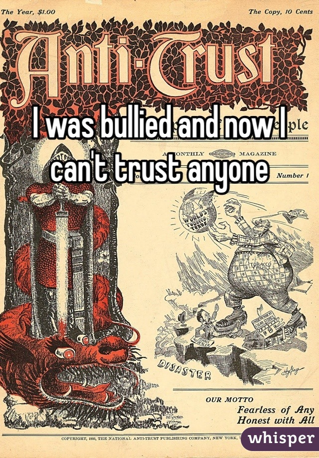 I was bullied and now I can't trust anyone