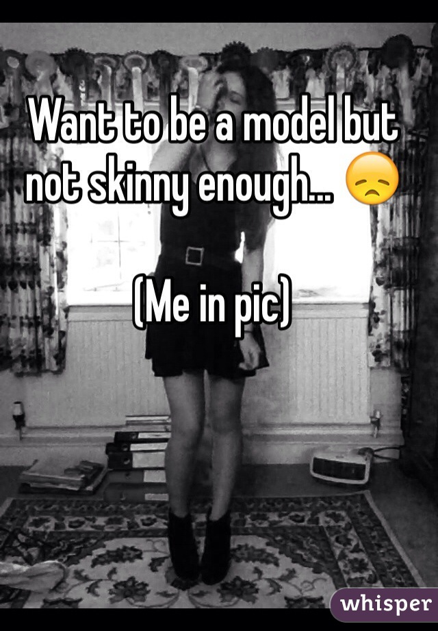 Want to be a model but not skinny enough... 😞  (Me in pic)