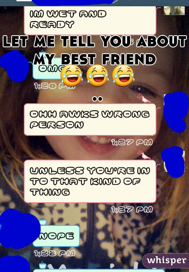 let me tell you about my best friend  😂😂😂 ..