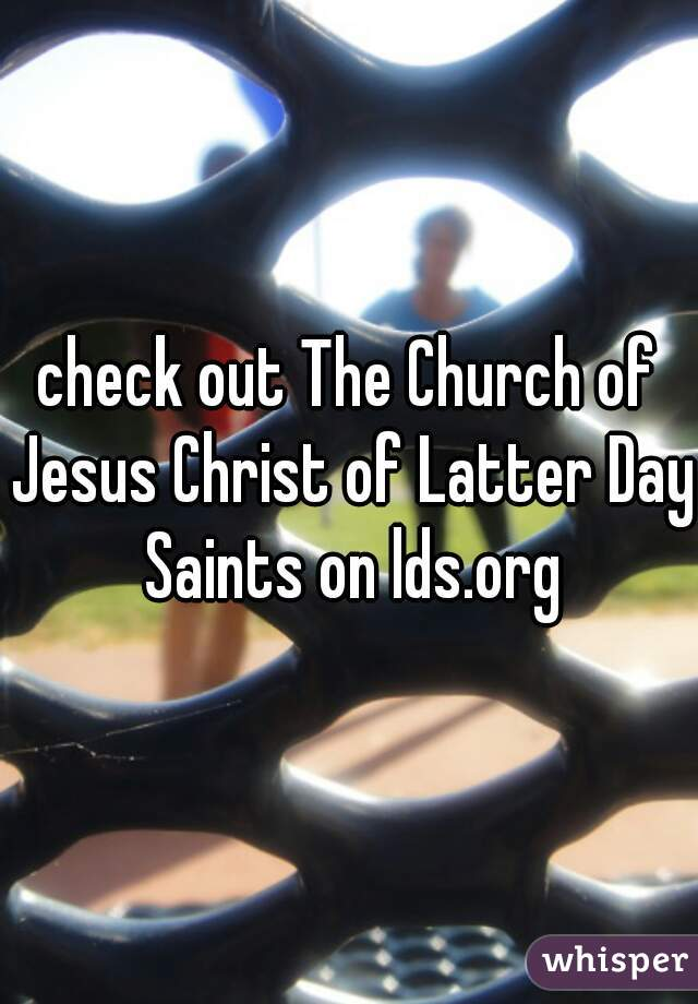check out The Church of Jesus Christ of Latter Day Saints on lds.org
