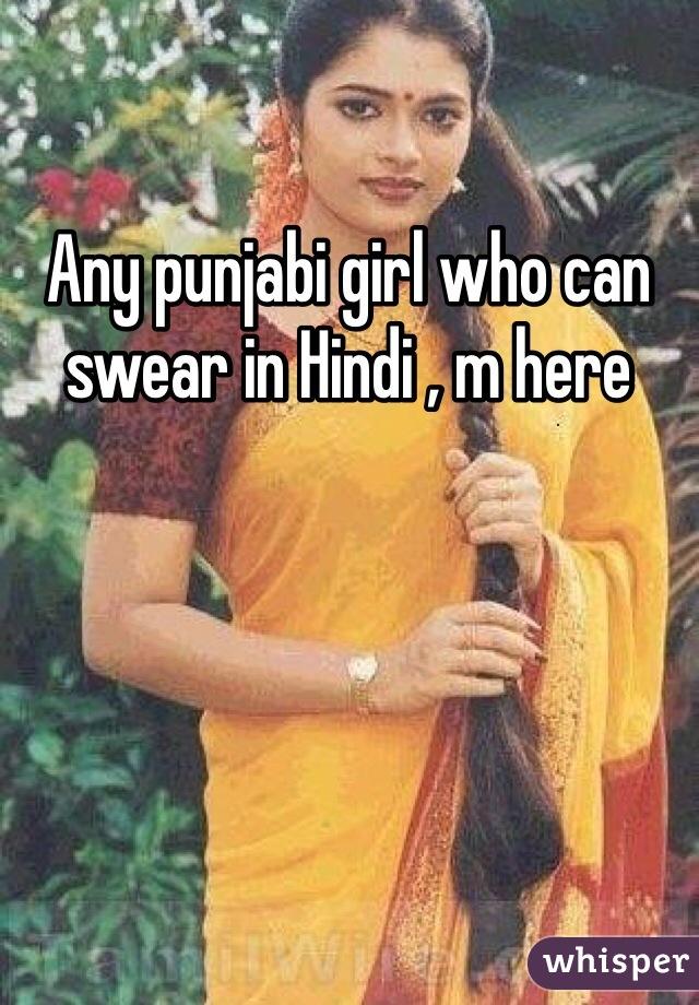 Any punjabi girl who can swear in Hindi , m here