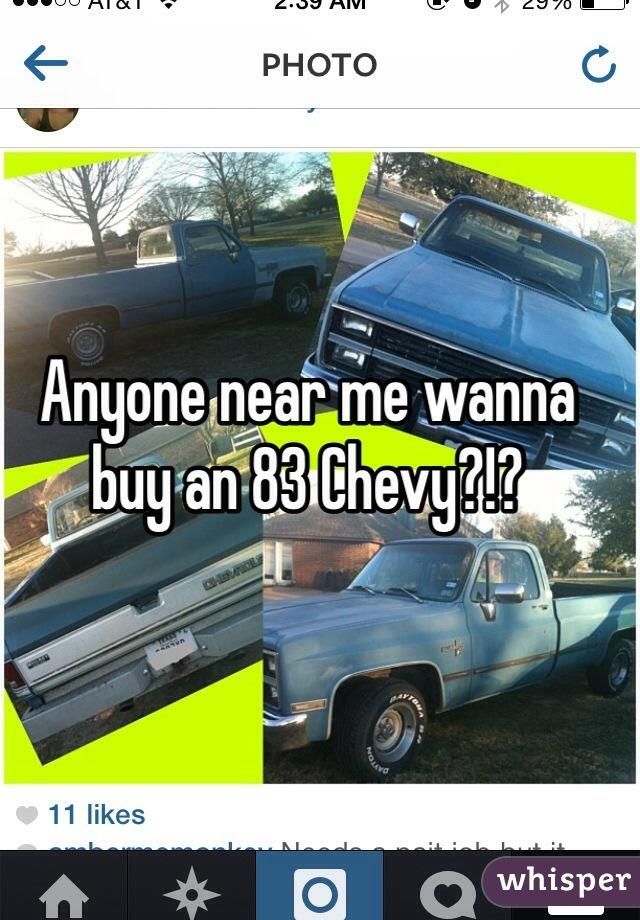 Anyone near me wanna buy an 83 Chevy?!?