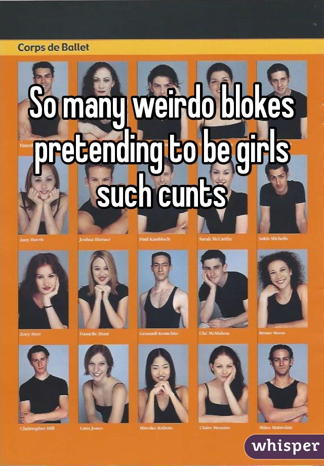 So many weirdo blokes pretending to be girls such cunts