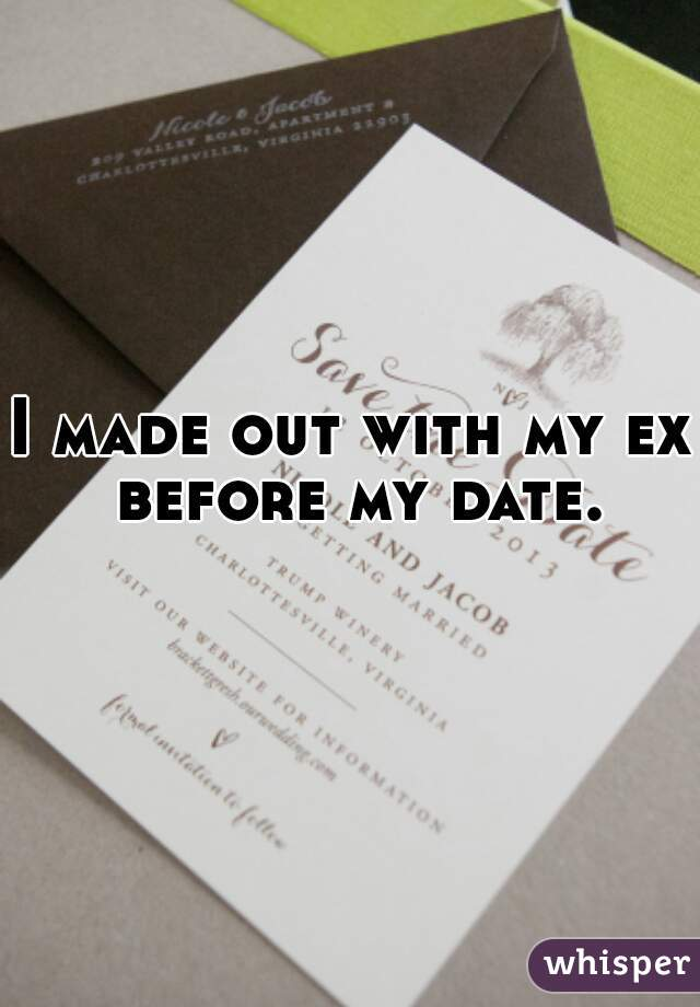 I made out with my ex before my date.