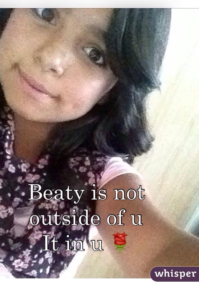 Beaty is not outside of u  It in u 🌹