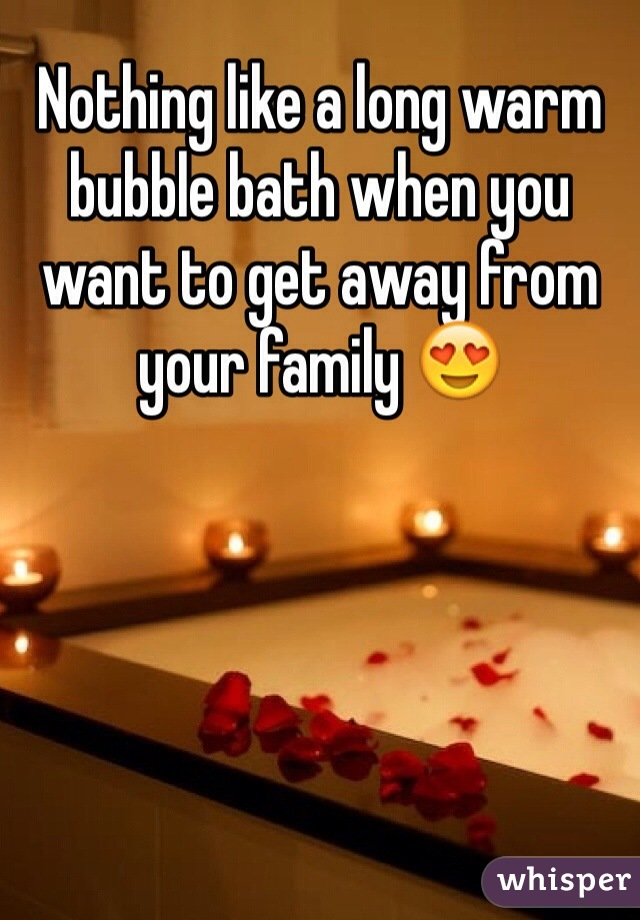 Nothing like a long warm bubble bath when you want to get away from your family 😍