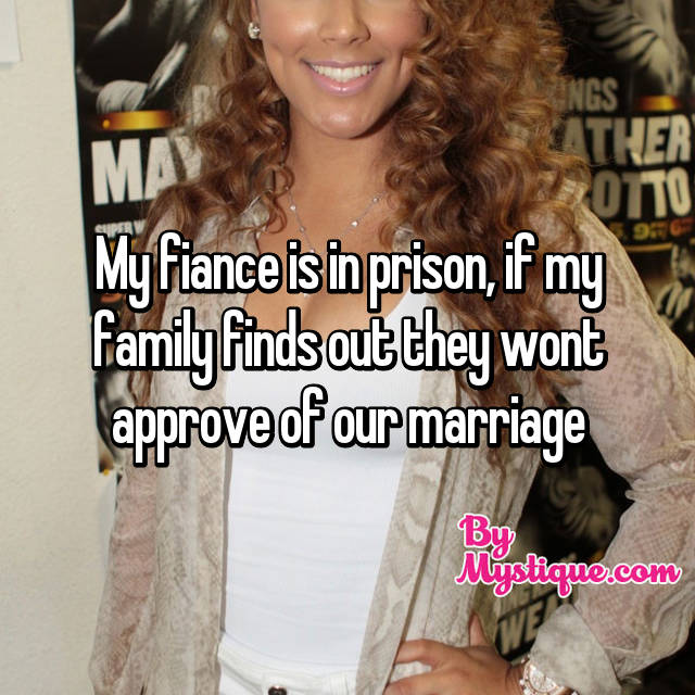 My fiance is in prison, if my family finds out they wont approve of our marriage