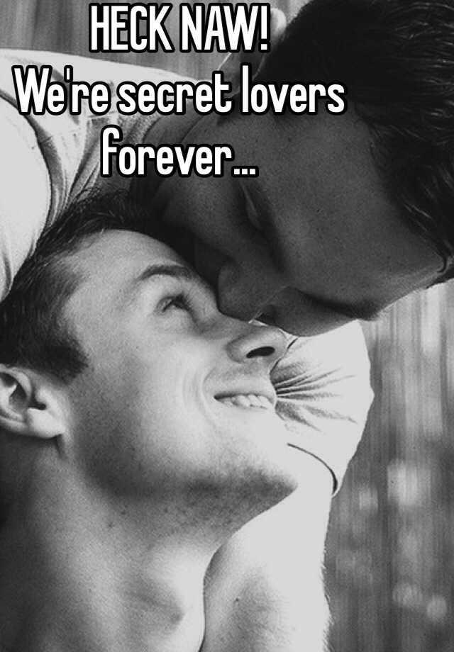 Heck Naw Were Secret Lovers Forever